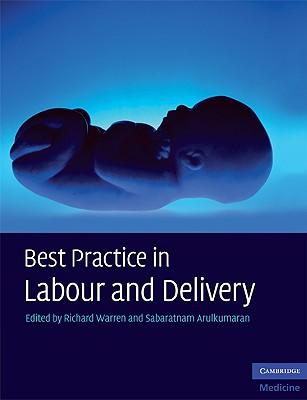 Best Practice in Labour and Delivery - Warren, Richard (Editor), and Arulkumaran, Sabaratnam, PhD, Dsc, Frcs (Editor)
