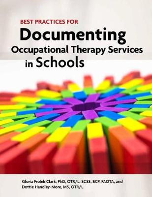 Best Practices for Documenting Occupational Therapy Services in Schools - Clark, Gloria Frolek, and Handley-Moore, Dottie