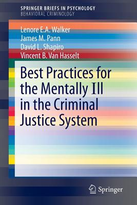 Best Practices for the Mentally Ill in the Criminal Justice System - Walker, Lenore E a, Edd, and Pann, James M, and Shapiro, David L