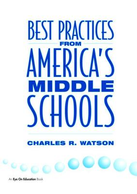 Best Practices From America's Middle Schools - Watson, Charles