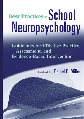 Best Practices in School Neuropsychology: Guidelines for Effective Practice, Assessment, and Evidence-Based Intervention - Miller, Daniel C, Psy (Editor)
