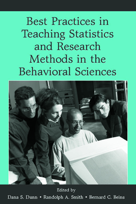 Best Practices in Teaching Statistics and Research Methods in the Behavioral Sciences - Dunn, Dana S (Editor), and Smith, Randolph A (Editor), and Beins, Barney (Editor)