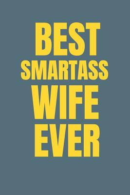 Best Smartass Wife Ever: Ruled Blank Funny Notebook Cover, Journal Family Gifts. - Star, Ever Be