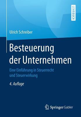 Besteuerung Der Unternehmen: Eine Einfuhrung in Steuerrecht Und Steuerwirkung - Schreiber, Ulrich
