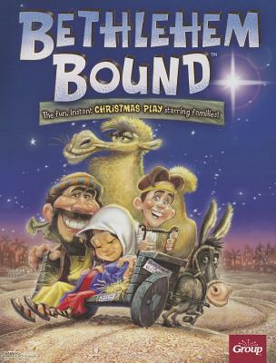 Bethlehem Bound: The Fun, Instant Christmas Play Starring Families! - Group (Creator)