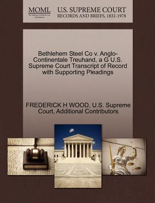 Bethlehem Steel Co V. Anglo-Continentale Treuhand, A G U.S. Supreme Court Transcript of Record with Supporting Pleadings - Wood, Frederick H, and Additional Contributors, and U S Supreme Court (Creator)