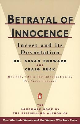 Betrayal of Innocence: Incest and Its Devastation - Forward, Susan, Dr.