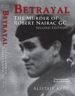 Betrayal: The Murder of Robert Nairac GC - Kerr, Alistair