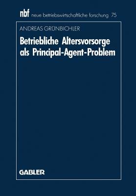 Betriebliche Altersvorsorge ALS Principal-Agent-Problem - Grunbichler, Andreas