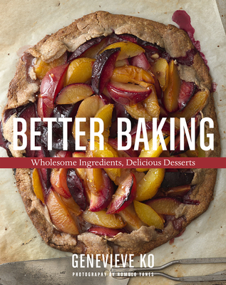Better Baking: Wholesome Ingredients, Delicious Desserts - Ko, Genevieve