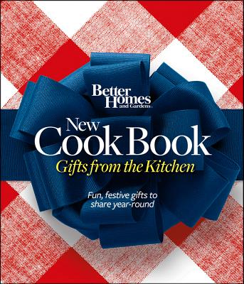 Better Homes and Gardens New Cook Book: Gifts from the Kitchen - Better Homes & Gardens (Editor)