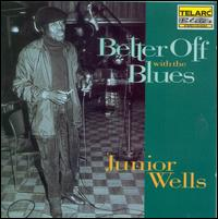 Better Off with the Blues - Junior Wells
