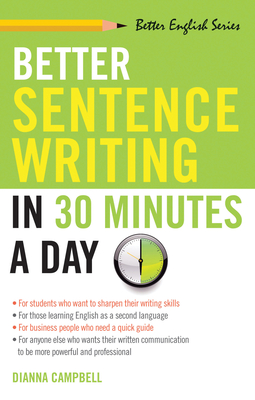 Better Sentence Writing in 30 Minutes a Day - Campbell, Dianna