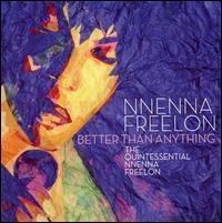 Better Than Anything: The Quintessential Nnenna Freelon - Nnenna Freelon