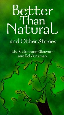 Better Than Natural and Other Stories - Calderone-Stewart, Lisa-Marie, and Kunzman, Ed
