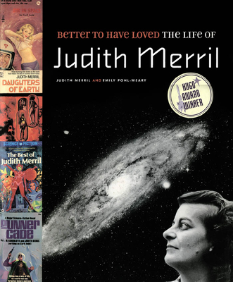 Better to Have Loved: The Life of Judith Merril - Merril, Judith, and Pohl-Weary, Emily