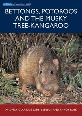 Bettongs, Potoroos and the Musky Rat-Kangaroo - Claridge, Andrew, and Seebeck, John, and Rose, Randy