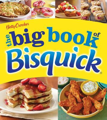 Betty Crocker the Big Book of Bisquick - Betty Crocker