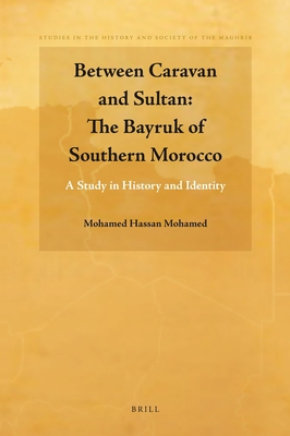 Between Caravan and Sultan: The Bayruk of Southern Morocco: A Study in History and Identity - Mohamed, Mohamed Hassan