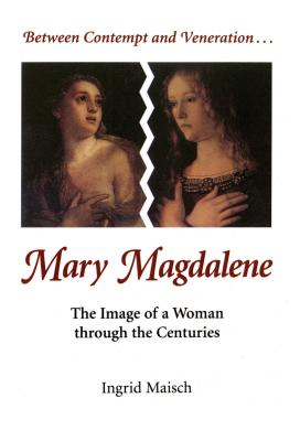 Between Contempt and Veneration...Mary Magdalene: The Image of a Woman Through the Centuries - Maisch, Ingrid