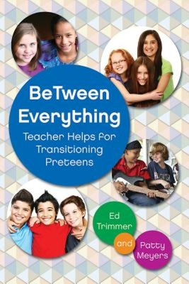 Between Everything: Teacher Helps for Transitioning Preteens - Trimmer, Ed