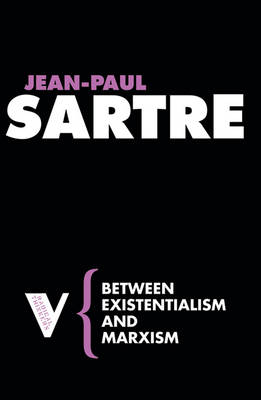 Between Existentialism and Marxism - Sartre, Jean-Paul, and Matthews, John (Translated by)