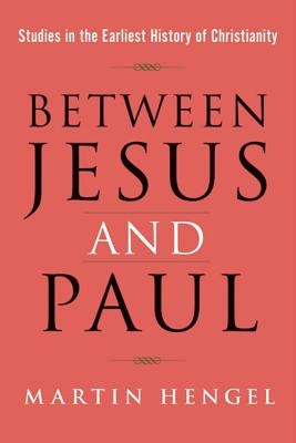 Between Jesus and Paul: Studies in the Earliest History of Christianity - Hengel, Martin