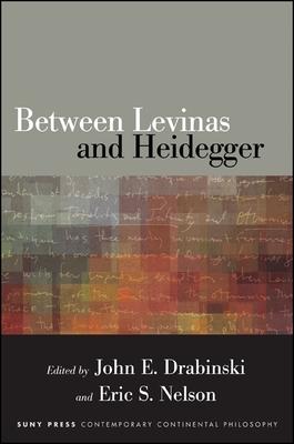 Between Levinas and Heidegger - Drabinski, John E (Editor), and Nelson, Eric S (Editor)