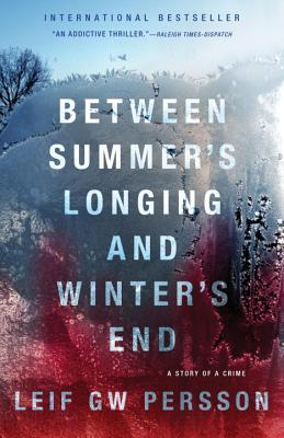 Between Summer's Longing and Winter's End: The Story of a Crime - Persson, Leif Gw