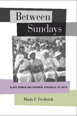Between Sundays: Black Women and Everyday Struggles of Faith - Frederick, Marla F