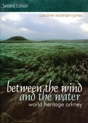 Between the Wind and the Water: World Heritage Orkney - Wickham-Jones, Caroline
