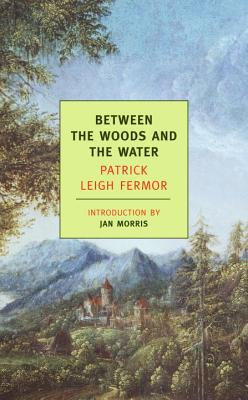 Between the Woods and the Water - Fermor, Patrick Leigh, and Morris, Jan, Professor (Introduction by)