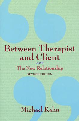 Between Therapist and Client: The New Relationship - Kahn, Michael