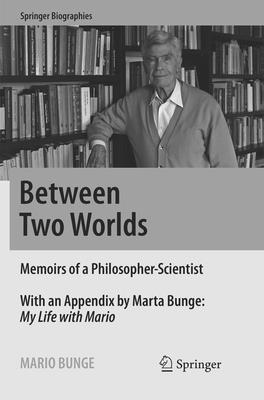 Between Two Worlds: Memoirs of a Philosopher-Scientist - Bunge, Mario
