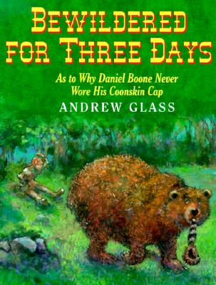 Bewildered for Three Days: As to Why Daniel Boone Never Wore His Coonskin Cap - Glass, Andrew