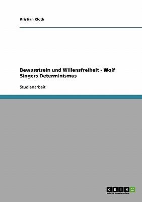 Bewusstsein Und Willensfreiheit. Wolf Singers Determinismus - Kloth, Kristian