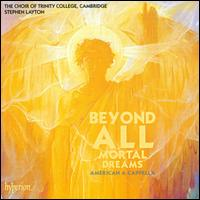 Beyond All Mortal Dreams: American A Cappella - Gwilym Bowen (tenor); Hannah Partridge (soprano); Jess Dandy (alto); Laurence Williams (bass); Margaret Walker (soprano);...