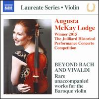 Beyond Bach and Vivaldi: Rare unaccompanied works for the Baroque violin - Augusta McKay Lodge (violin)
