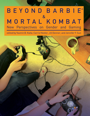 Beyond Barbie and Mortal Kombat: New Perspectives on Gender and Gaming - Kafai, Yasmin B (Editor)
