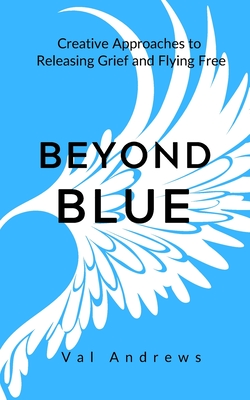 Beyond Blue: Creative Approaches to Releasing Grief and Flying Free - Andrews, MS Val