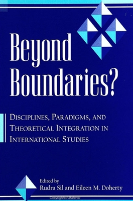 Beyond Boundaries--Ck Author!: Disciplines, Paradigms, and Theoretical Integration in International Studies - Sil, Rudra (Editor), and Doherty, Eileen M (Editor)