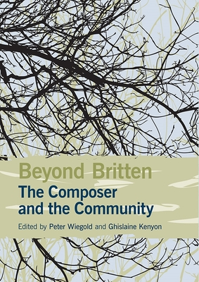 Beyond Britten: The Composer and the Community - Wiegold, Peter (Editor), and Kenyon, Ghislaine (Editor)