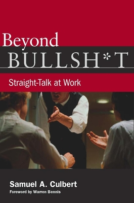 Beyond Bullsh*t: Straight-Talk at Work - Culbert, Samuel