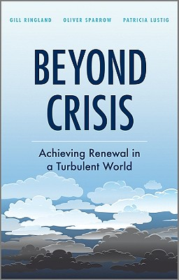 Beyond Crisis: Achieving Renewal in a Turbulent World - Ringland, Gill G, Ms., and Sparrow, Oliver, Dr., and Lustig, Patricia, Ms.