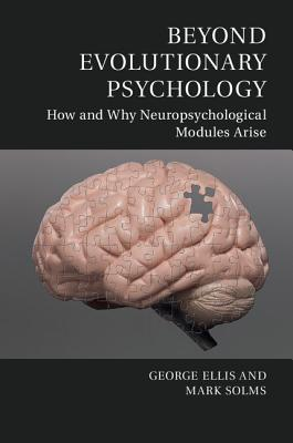 Beyond Evolutionary Psychology: How and Why Neuropsychological Modules Arise - Ellis, George, and Solms, Mark