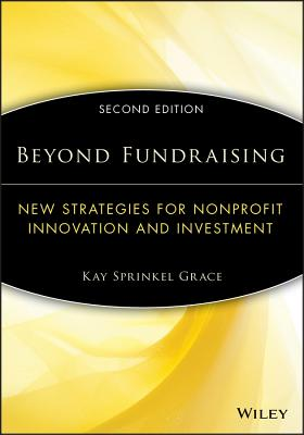 Beyond Fundraising: New Strategies for Nonprofit Innovation and Investment - Grace, Kay Sprinkel