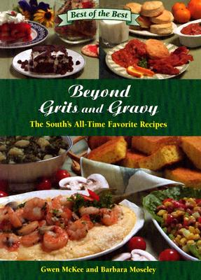 Beyond Grits and Gravy: The South's All-Time Favorite Recipes - McKee, Gwen, and Moseley, Barbara