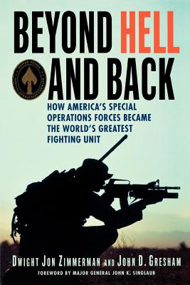Beyond Hell and Back: How America's Special Operations Forces Became the World's Greatest Fighting Unit - Zimmerman, Dwight Jon, and Gresham, John D