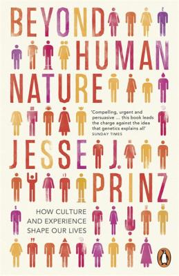 Beyond Human Nature: How Culture and Experience Shape Our Lives - Prinz, Jesse J.