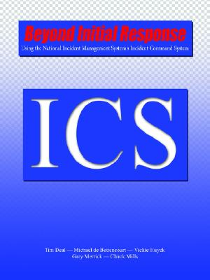 Beyond Initial Response: Using the National Incident Management System's Incident Command System - Deal, Tim, and De Bettencourt, Michael, and Huyck, Vickie